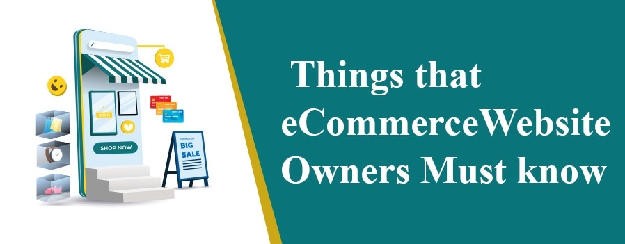 Things that eCommerce Website Owners Must know